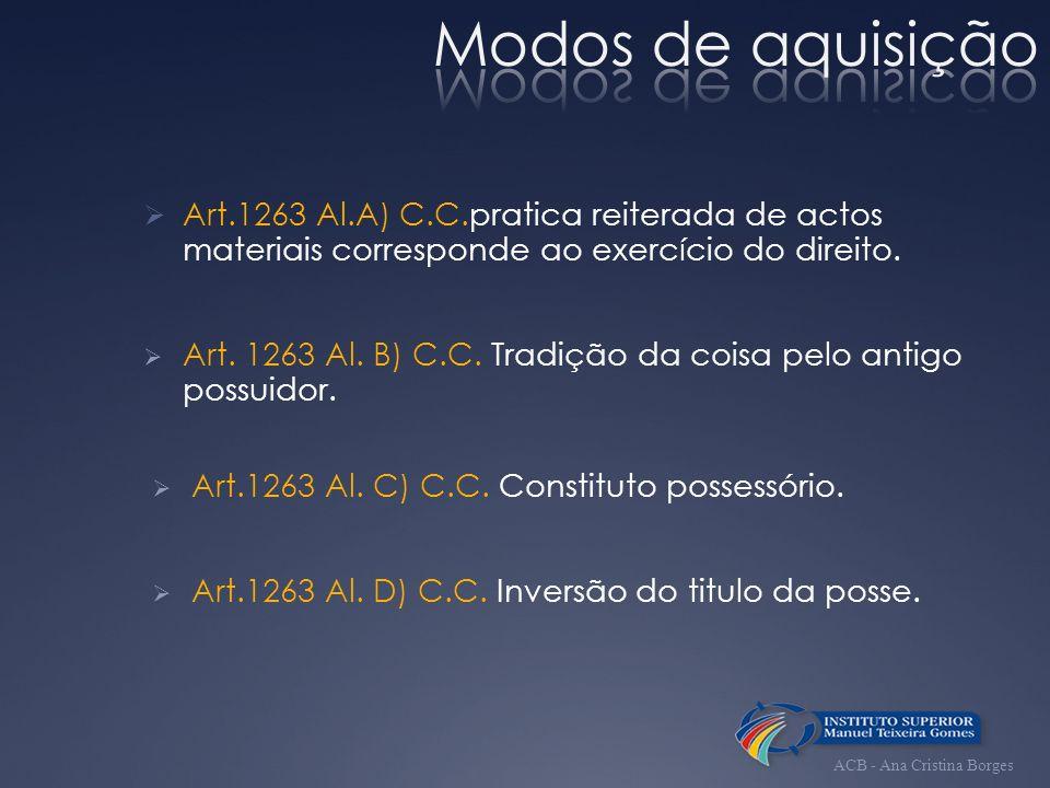 Art.1263 Al.A) C.C.pratica reiterada de actos materiais corresponde ao exercício do direito. Art. 1263 Al. B) C.C. Tradição da coisa pelo antigo possu