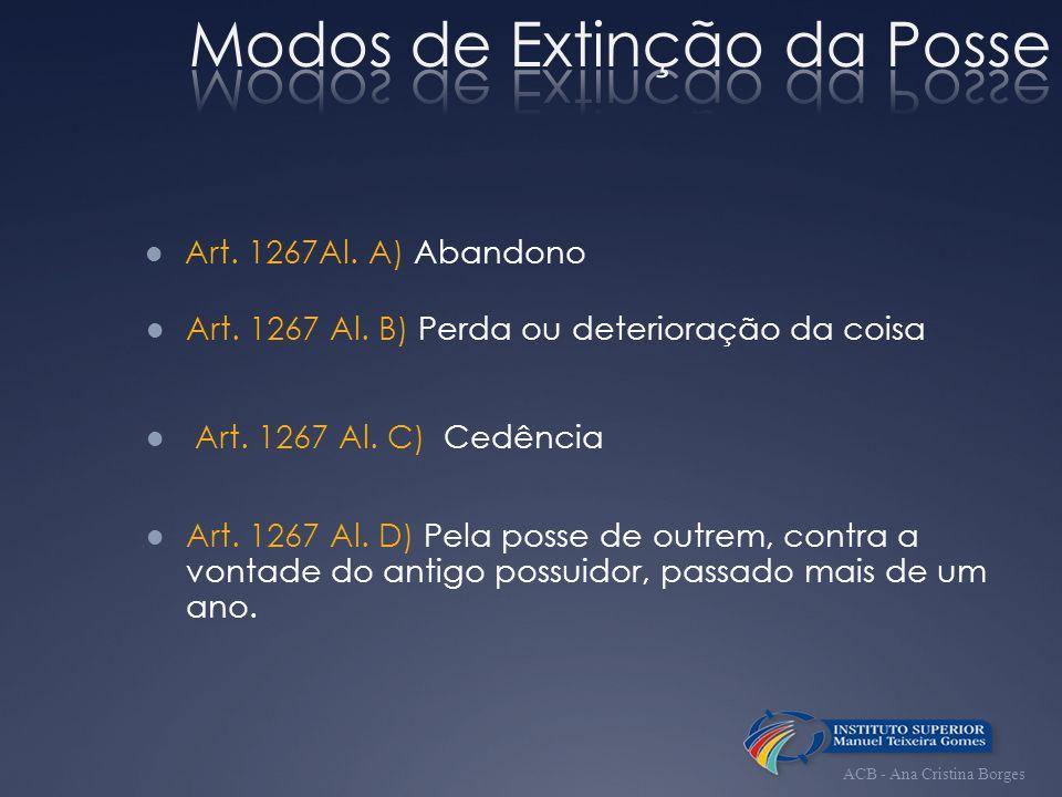 Art. 1267Al. A) Abandono Art. 1267 Al. B) Perda ou deterioração da coisa Art. 1267 Al. C) Cedência Art. 1267 Al. D) Pela posse de outrem, contra a von
