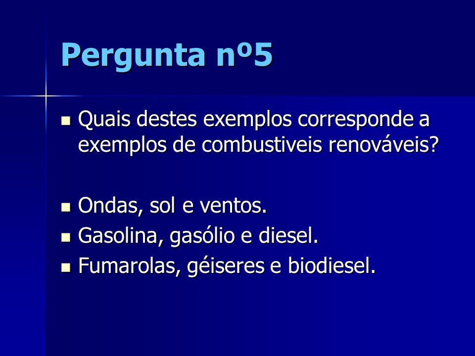 Pergunta nº5 Quais destes exemplos corresponde a exemplos de combustiveis renováveis? Quais destes exemplos corresponde a exemplos de combustiveis ren
