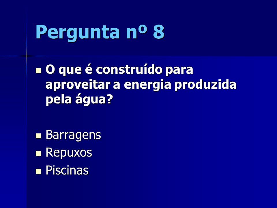 Pergunta nº 8 O que é construído para aproveitar a energia produzida pela água? O que é construído para aproveitar a energia produzida pela água? Barr
