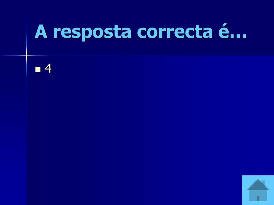 A resposta correcta é… 4