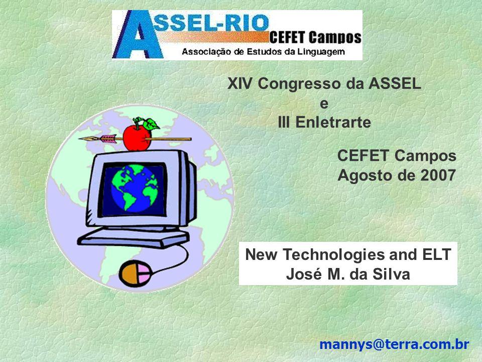 mannys@terra.com.br XIV Congresso da ASSEL e III Enletrarte CEFET Campos Agosto de 2007 New Technologies and ELT José M.