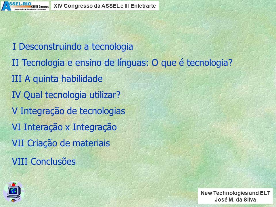 mannys@terra.com.br XIV Congresso da ASSEL e III Enletrarte CEFET Campos Agosto de 2007 New Technologies and ELT José M. da Silva