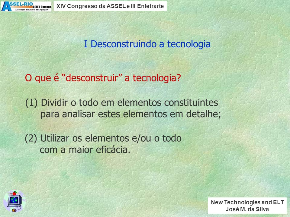I Desconstruindo a tecnologia II Tecnologia e ensino de línguas: O que é tecnologia? III A quinta habilidade IV Qual tecnologia utilizar? V Integração
