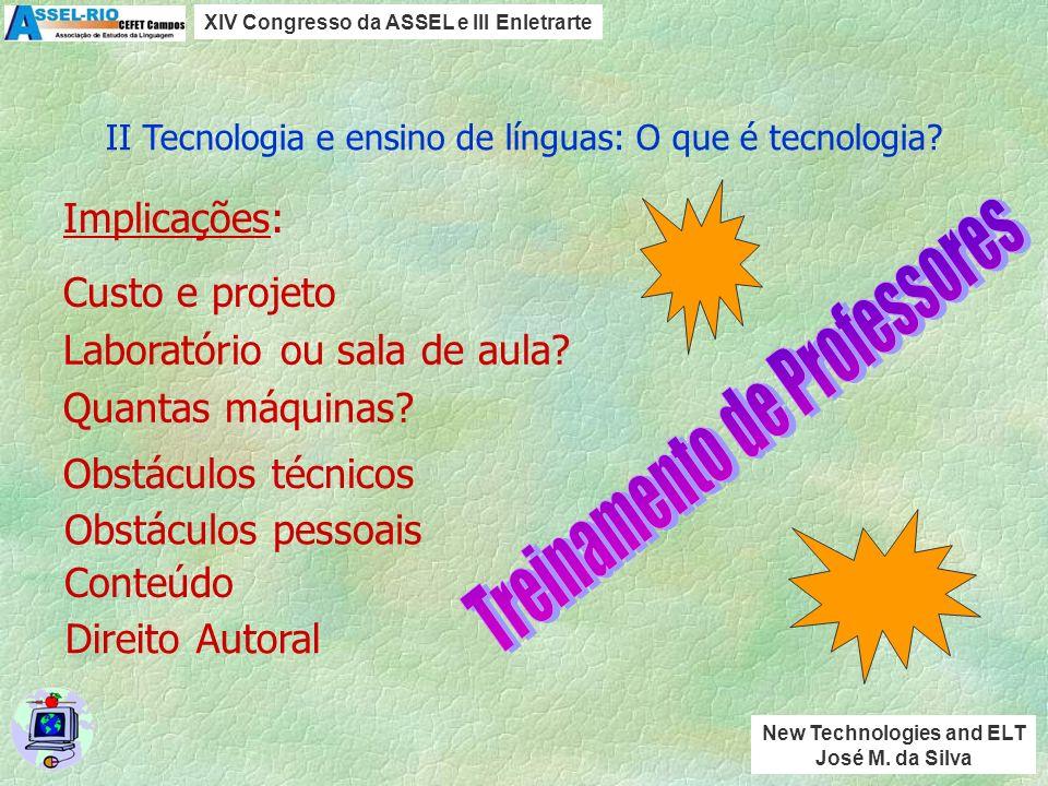 TV Videocassete DVD Transparências Equipamento de som Computador Internet/Web Quadro Voz Realia Lápis e Papel II Tecnologia e ensino de línguas: O que é tecnologia.