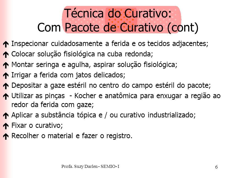 Profa. Suzy Darlen - SEMIO- I 5 Técnica do Curativo: Com Pacote de Curativo éReunir o material, explicar o procedimento ao cliente; éLavar as mãos; éC