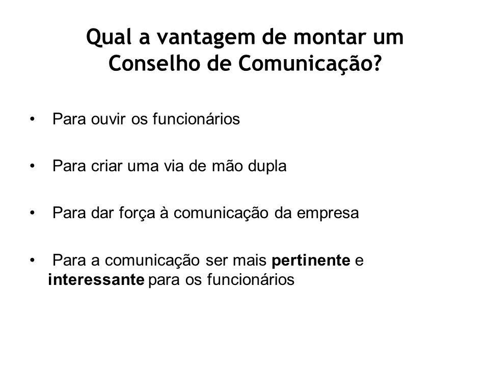 Qual a vantagem de montar um Conselho de Comunicação? Para ouvir os funcionários Para criar uma via de mão dupla Para dar força à comunicação da empre