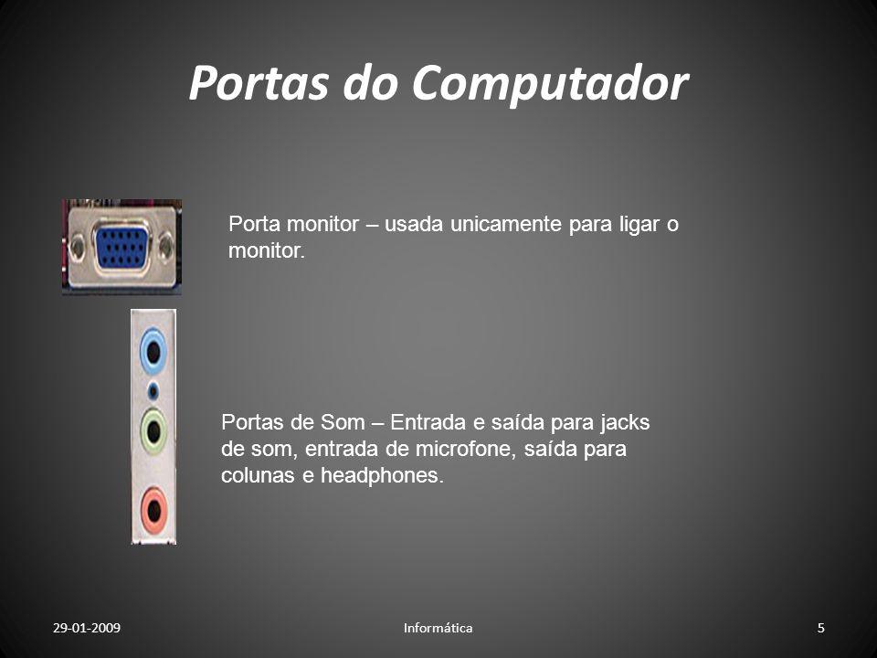 Portas do Computador Porta monitor – usada unicamente para ligar o monitor. Portas de Som – Entrada e saída para jacks de som, entrada de microfone, s