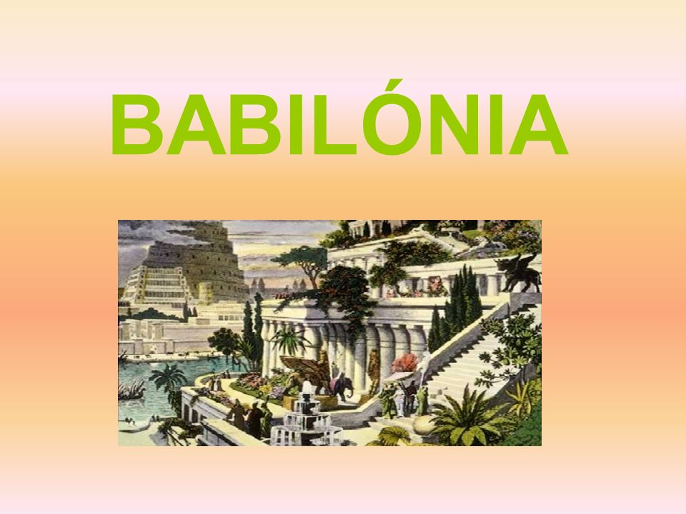 Localização Geográfica A Babilónia foi o berço de uma das primeiras grandes civilizações da história.