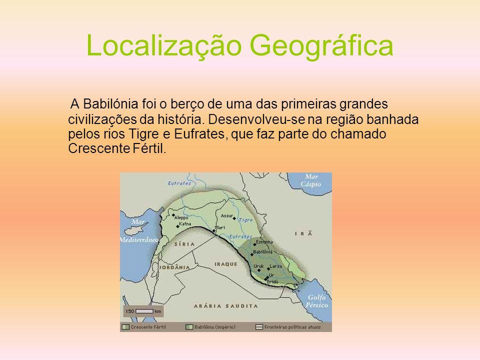 Localização Geográfica A Babilónia foi o berço de uma das primeiras grandes civilizações da história. Desenvolveu-se na região banhada pelos rios Tigr