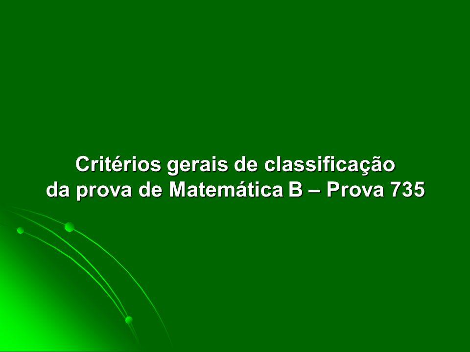 Critérios gerais de classificação da prova de Matemática B – Prova 735