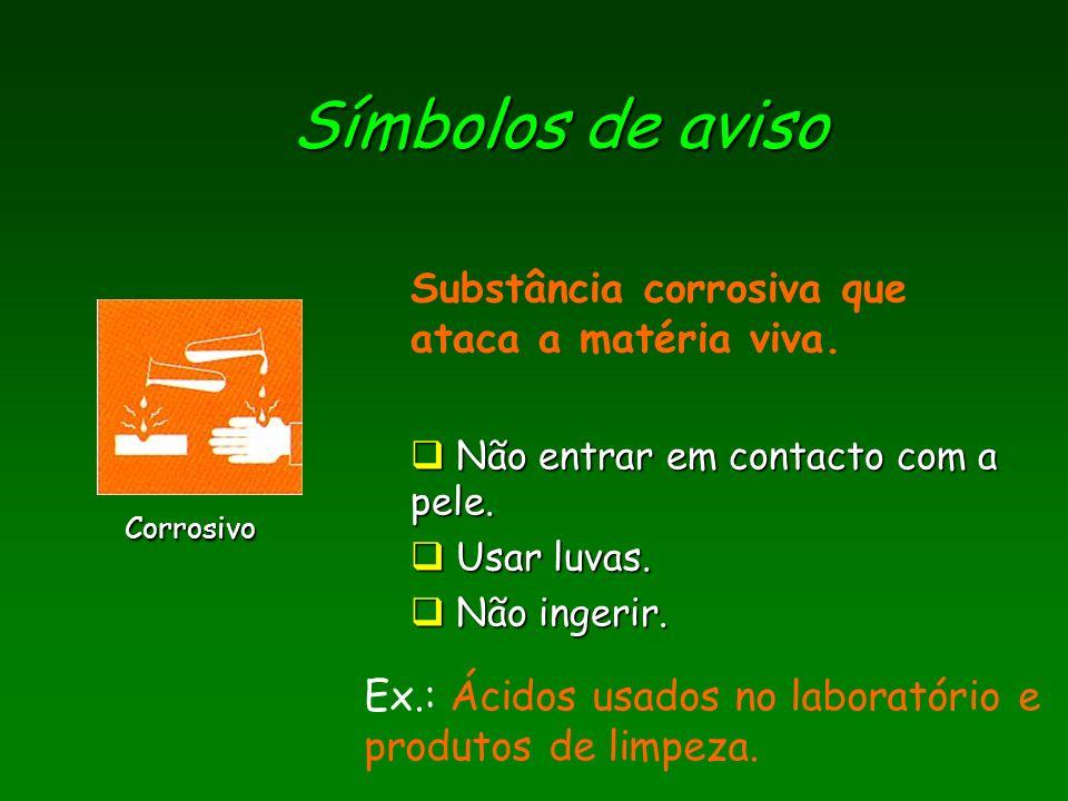 Símbolos de aviso Corrosivo Substância corrosiva que ataca a matéria viva. Não entrar em contacto com a pele. Não entrar em contacto com a pele. Usar