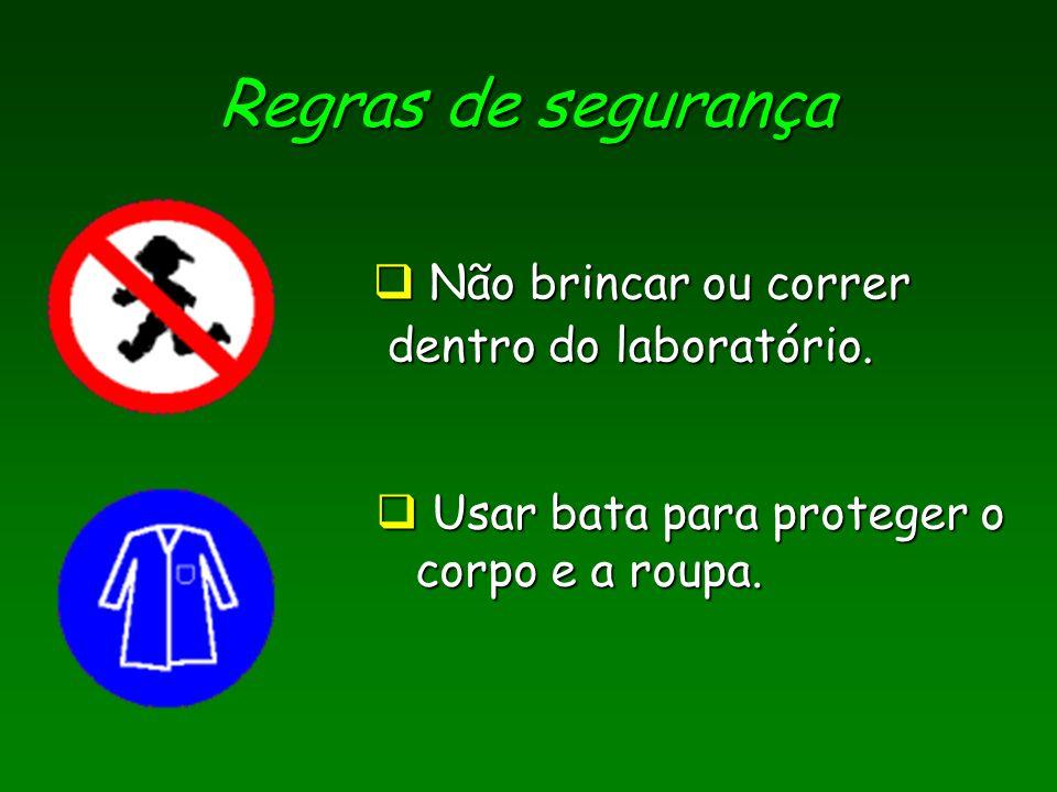 Usar bata para proteger o corpo e a roupa. Usar bata para proteger o corpo e a roupa. Não brincar ou correr Não brincar ou correr dentro do laboratóri