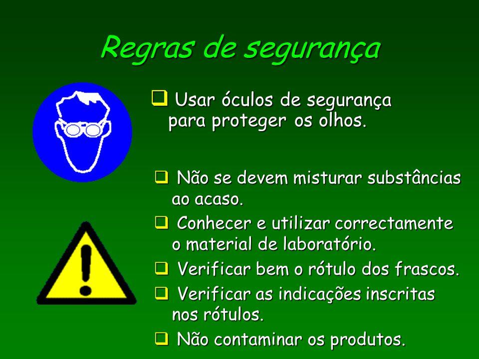 Regras de segurança Não se devem misturar substâncias ao acaso. Não se devem misturar substâncias ao acaso. Conhecer e utilizar correctamente o materi