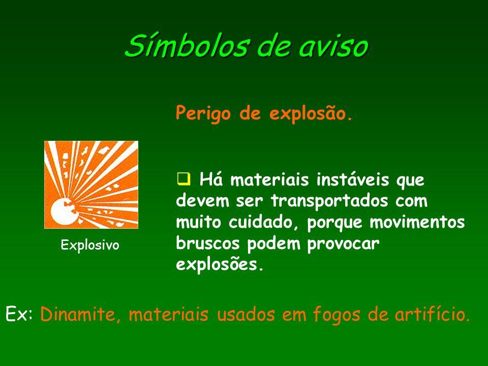 Símbolos de aviso Ex: Dinamite, materiais usados em fogos de artifício. Perigo de explosão. Há materiais instáveis que devem ser transportados com mui