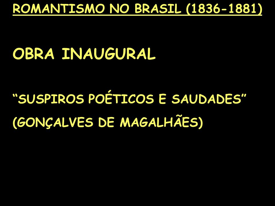 ROMANTISMO NO BRASIL (1836-1881) OBRA INAUGURAL SUSPIROS POÉTICOS E SAUDADES (GONÇALVES DE MAGALHÃES)