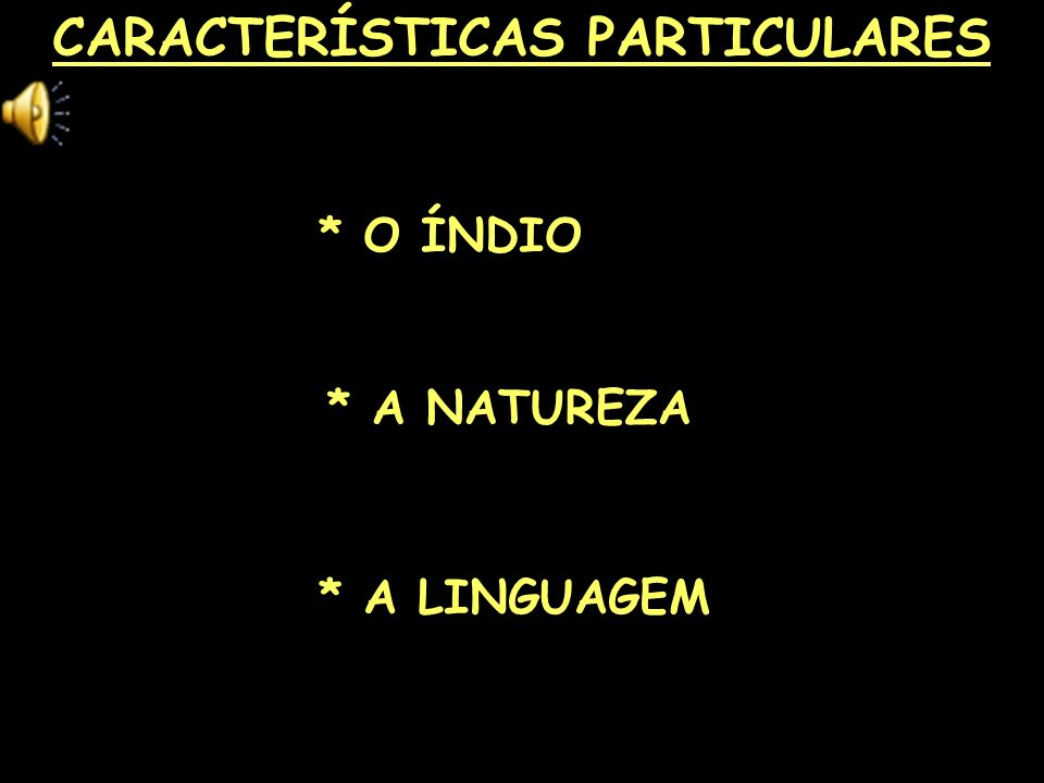 CARACTERÍSTICAS PARTICULARES * O ÍNDIO * A LINGUAGEM * A NATUREZA