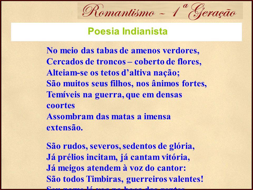 Romantismo – 1ª Geração Poesia Indianista No meio das tabas de amenos verdores, Cercados de troncos – coberto de flores, Alteiam-se os tetos daltiva n