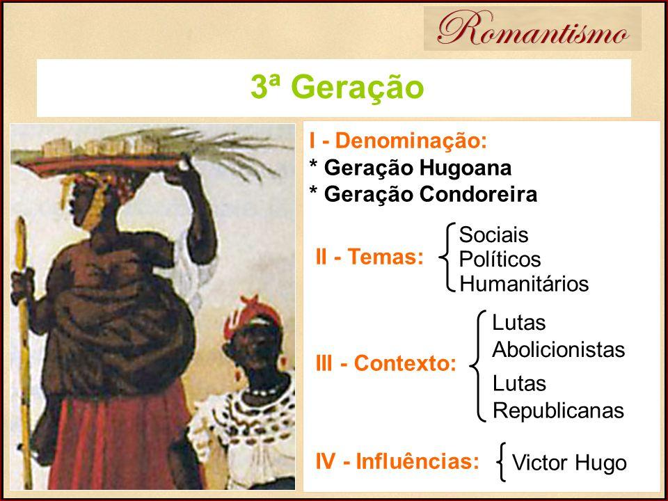 Romantismo 3ª Geração I - Denominação: * Geração Hugoana * Geração Condoreira II - Temas: III - Contexto: IV - Influências: Lutas Abolicionistas Lutas