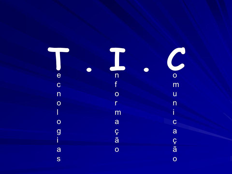 T. I. C ecnologiasecnologias omunicaçãoomunicação nformaçãonformação