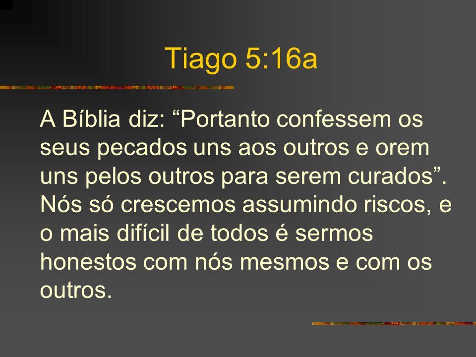 A Bíblia diz: Portanto confessem os seus pecados uns aos outros e orem uns pelos outros para serem curados.
