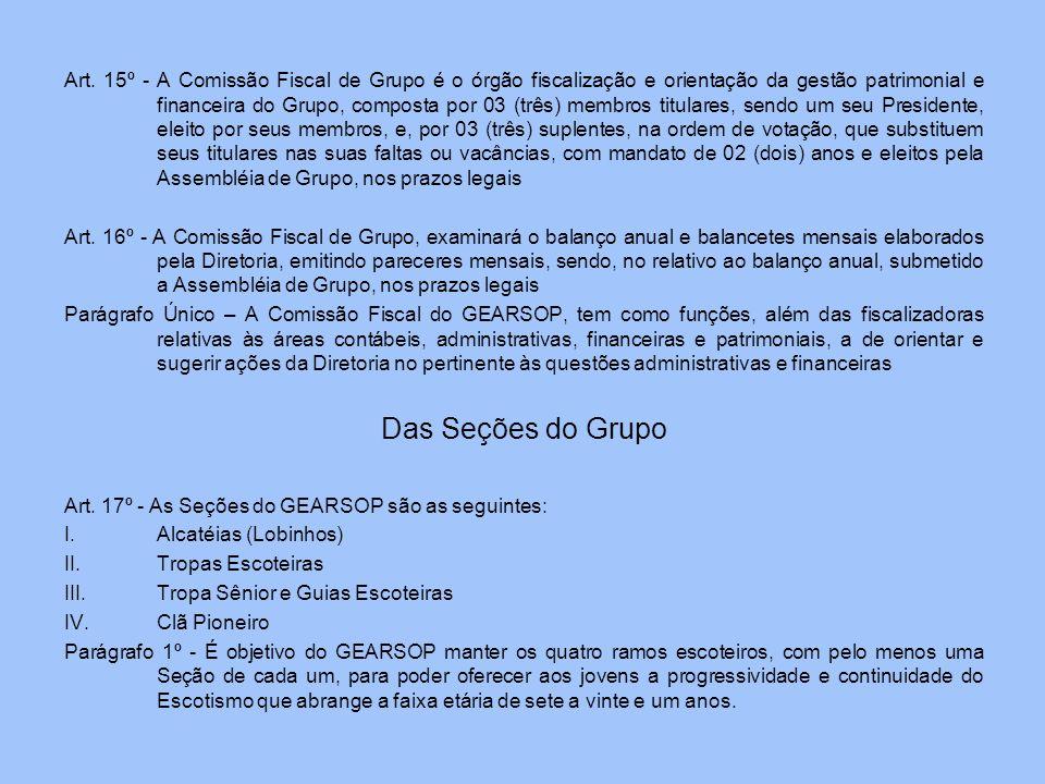 Art. 15º - A Comissão Fiscal de Grupo é o órgão fiscalização e orientação da gestão patrimonial e financeira do Grupo, composta por 03 (três) membros