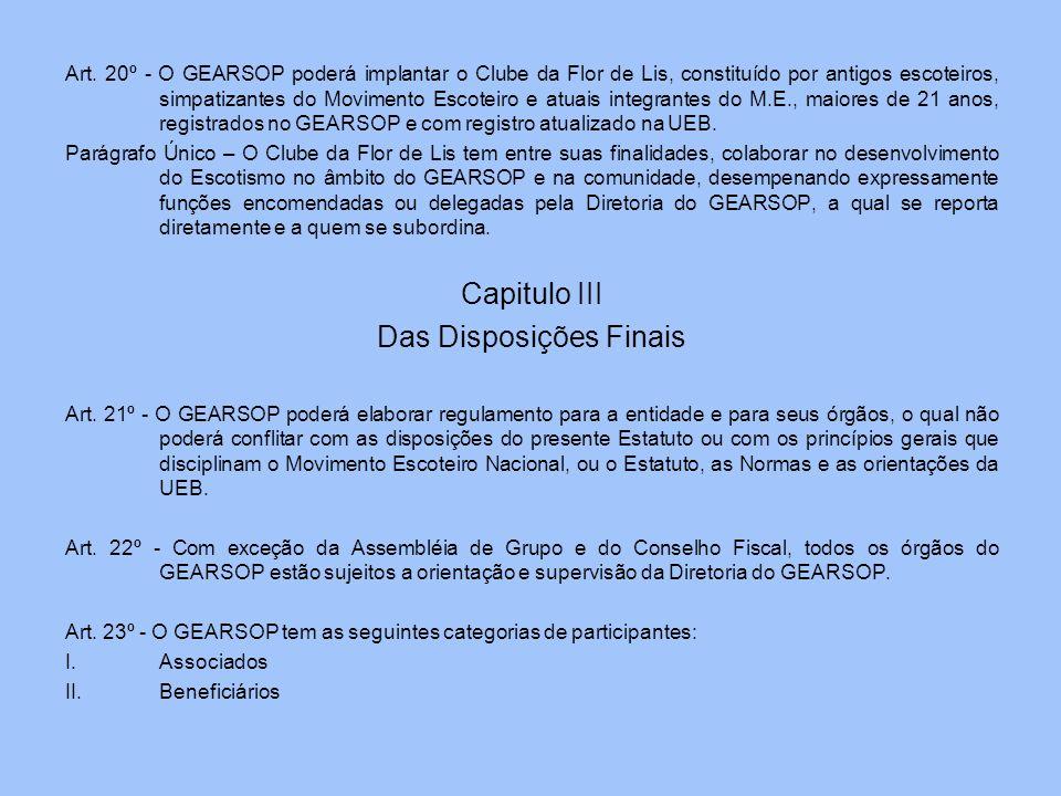 Art. 20º - O GEARSOP poderá implantar o Clube da Flor de Lis, constituído por antigos escoteiros, simpatizantes do Movimento Escoteiro e atuais integr