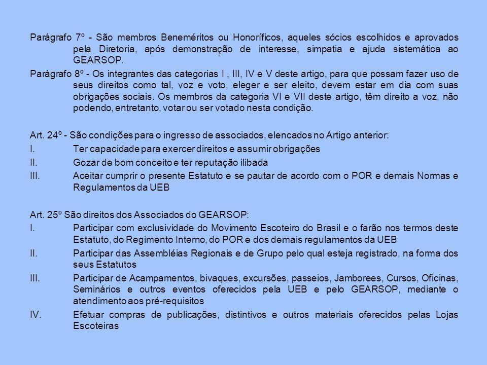 Parágrafo 7º - São membros Beneméritos ou Honoríficos, aqueles sócios escolhidos e aprovados pela Diretoria, após demonstração de interesse, simpatia