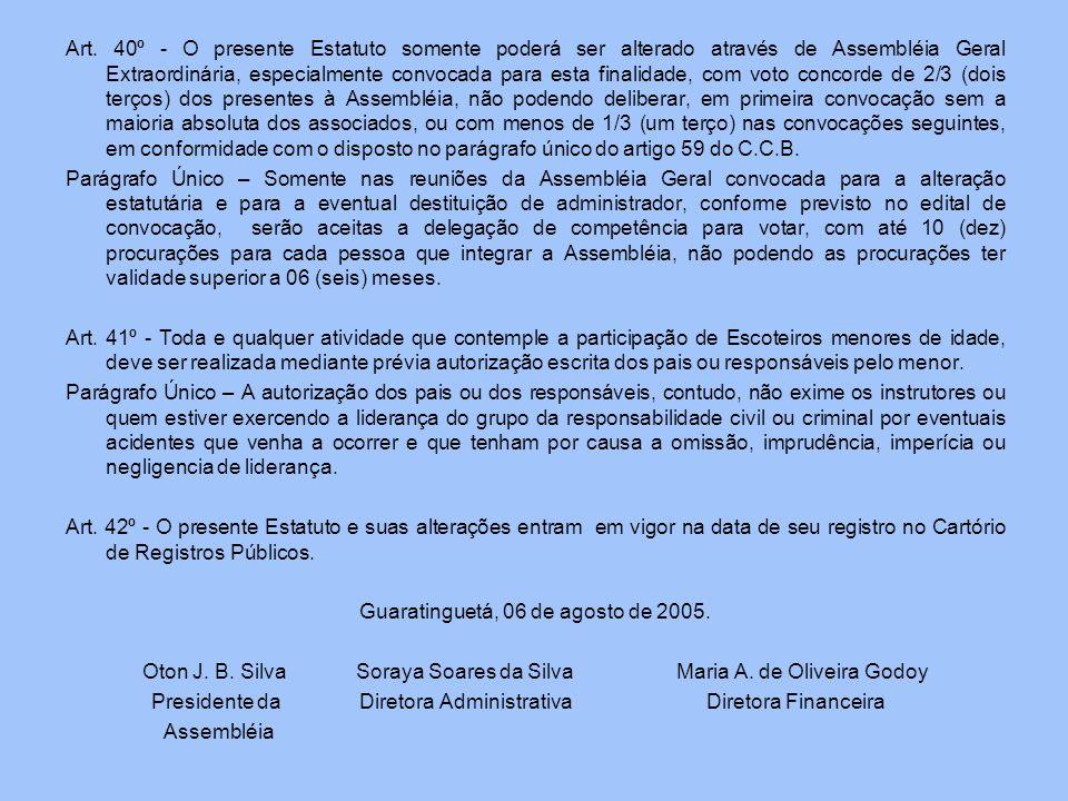 Art. 40º - O presente Estatuto somente poderá ser alterado através de Assembléia Geral Extraordinária, especialmente convocada para esta finalidade, c
