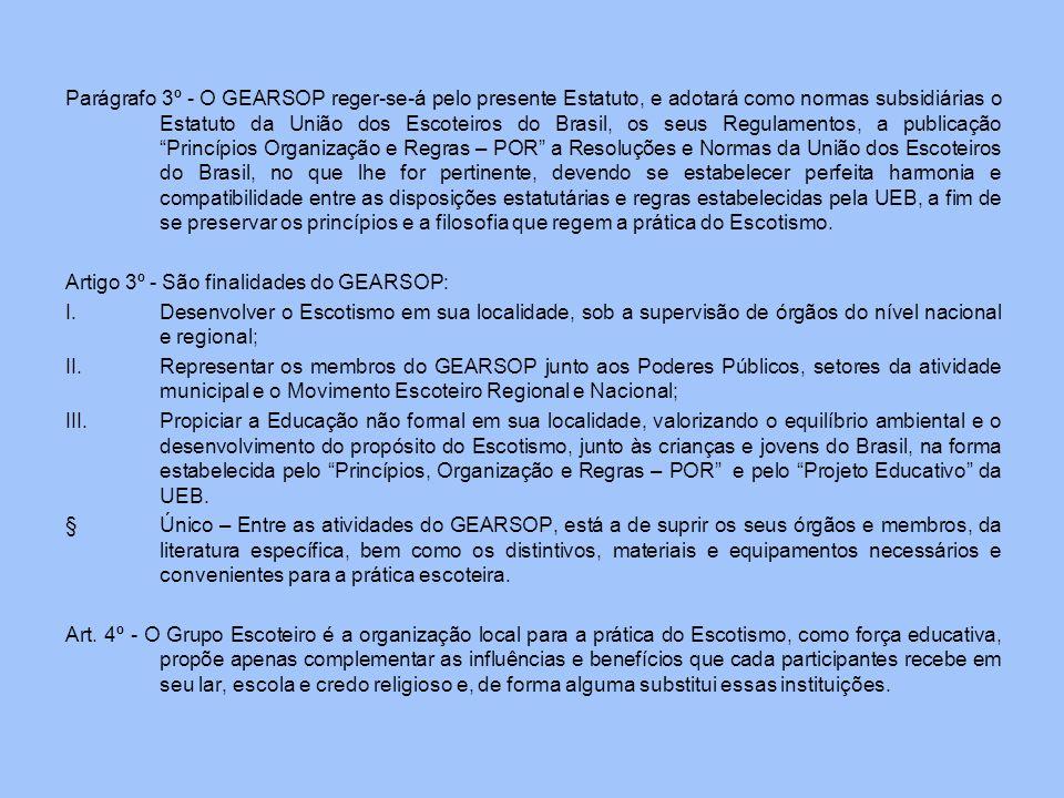 Parágrafo 3º - O GEARSOP reger-se-á pelo presente Estatuto, e adotará como normas subsidiárias o Estatuto da União dos Escoteiros do Brasil, os seus R