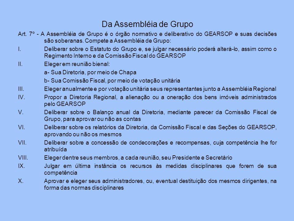 Da Assembléia de Grupo Art. 7º - A Assembléia de Grupo é o órgão normativo e deliberativo do GEARSOP e suas decisões são soberanas. Compete a Assemblé