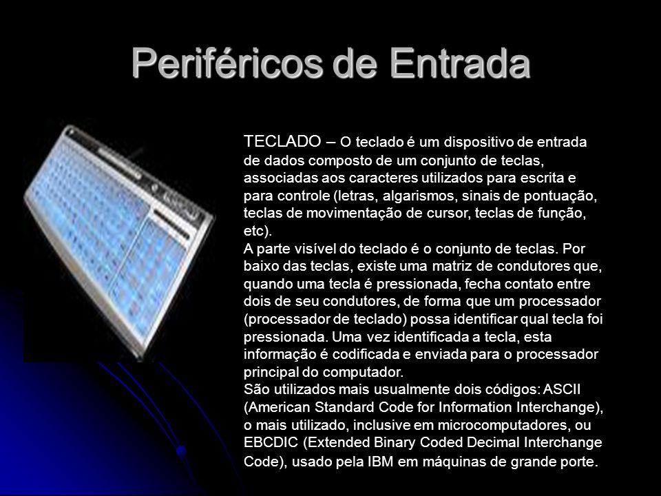 Periféricos de Entrada TECLADO – O teclado é um dispositivo de entrada de dados composto de um conjunto de teclas, associadas aos caracteres utilizado