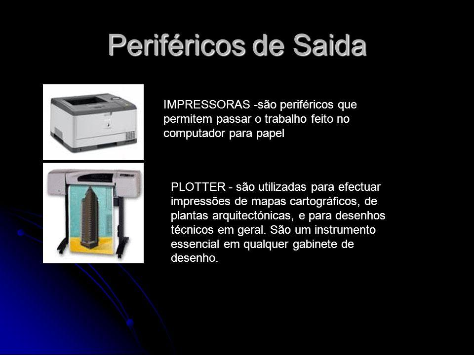 Periféricos de Saida IMPRESSORAS -são periféricos que permitem passar o trabalho feito no computador para papel PLOTTER - são utilizadas para efectuar