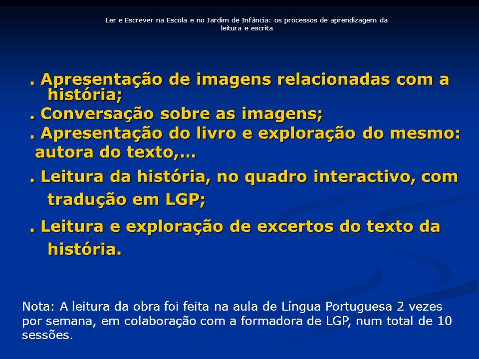. Apresentação de imagens relacionadas com a história;. Conversação sobre as imagens;. Apresentação do livro e exploração do mesmo: autora do texto,…