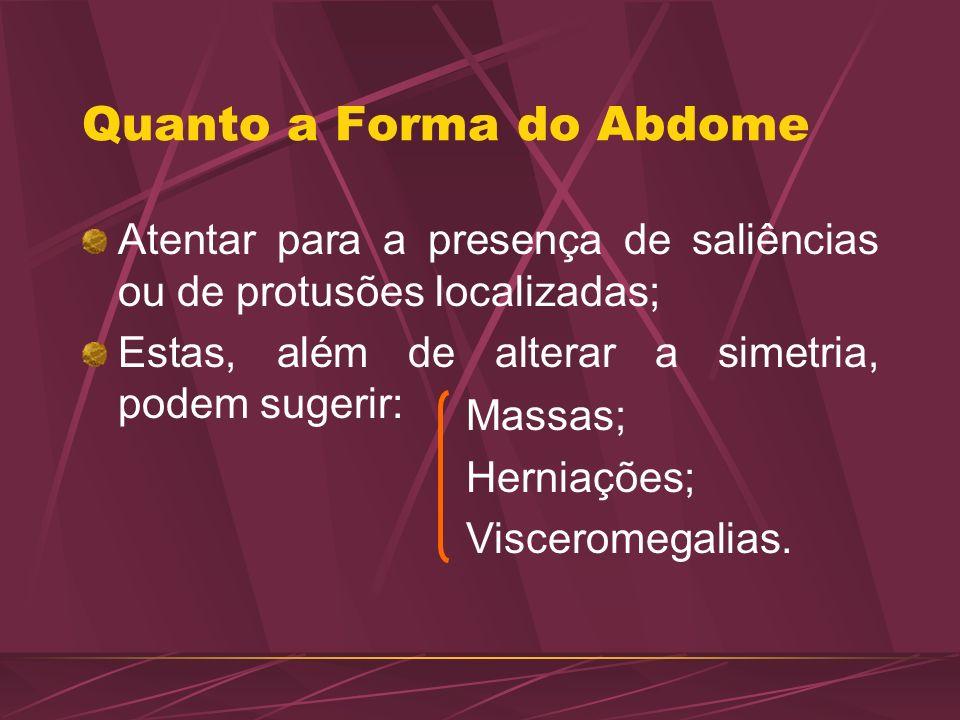 Quanto a Forma do Abdome Atentar para a presença de saliências ou de protusões localizadas; Estas, além de alterar a simetria, podem sugerir: Massas;