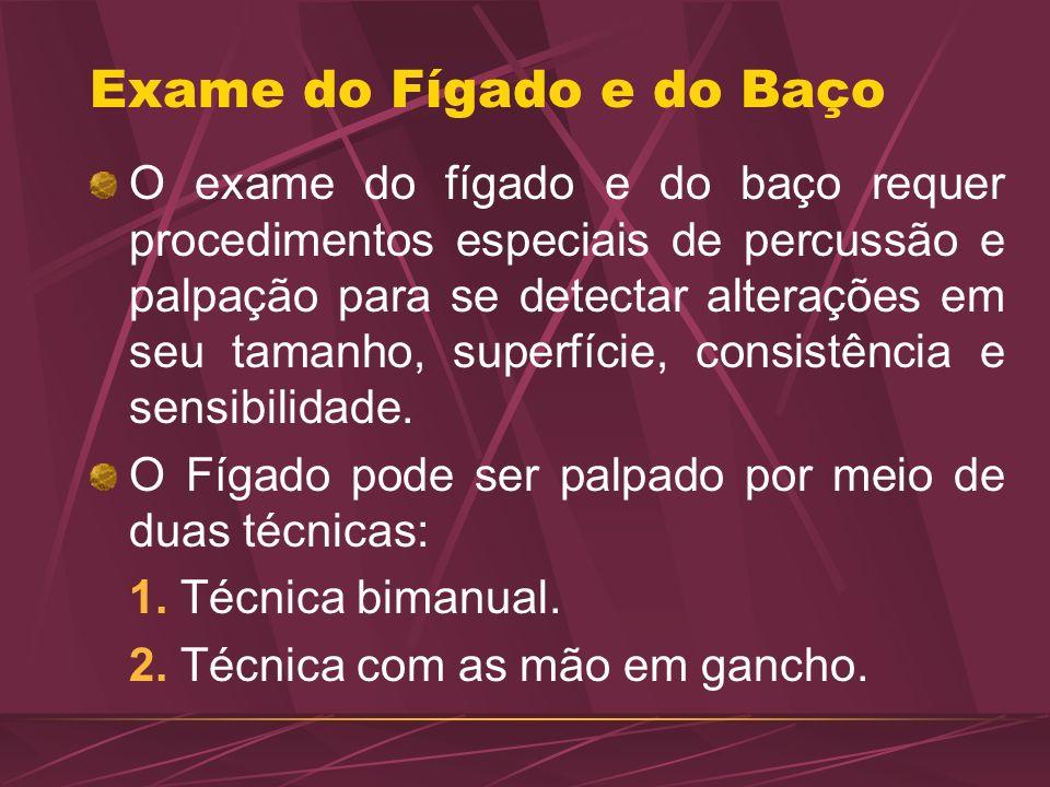 Exame do Fígado e do Baço O exame do fígado e do baço requer procedimentos especiais de percussão e palpação para se detectar alterações em seu tamanh