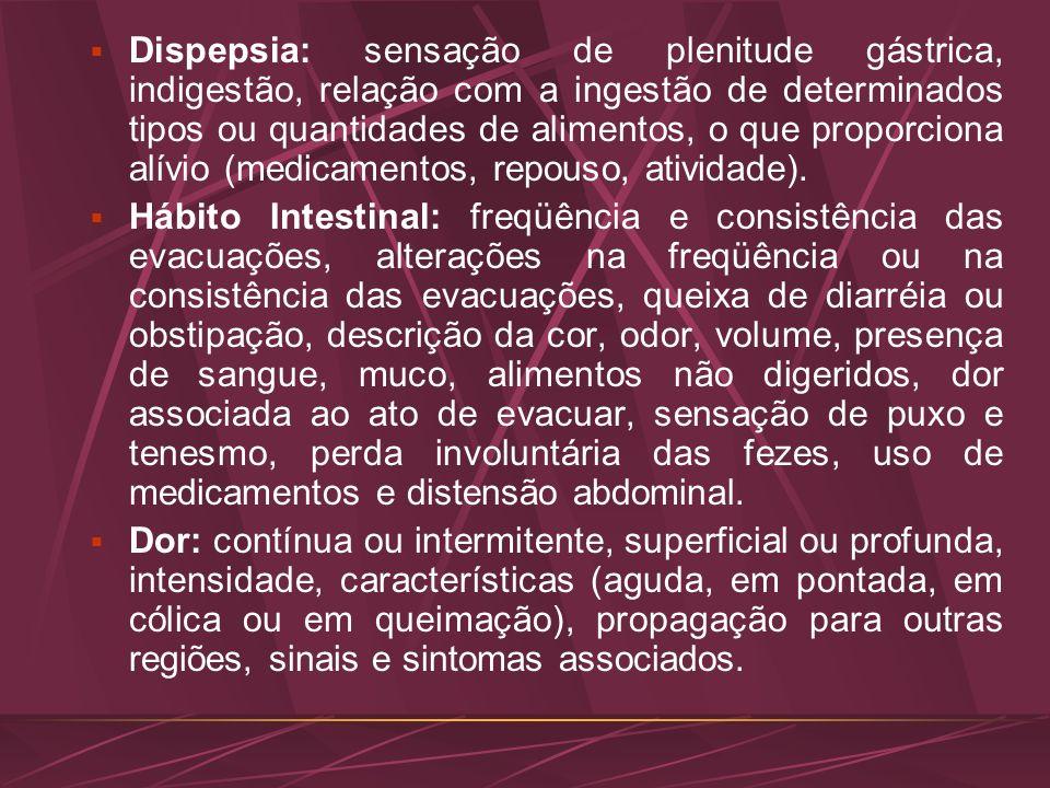 Dispepsia: sensação de plenitude gástrica, indigestão, relação com a ingestão de determinados tipos ou quantidades de alimentos, o que proporciona alí