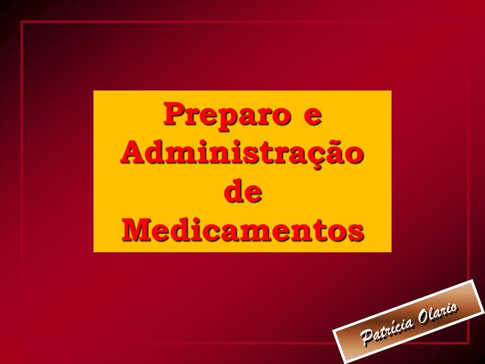 Patrícia Olario P a t r í c i a O l a r i o Preparo e Administração de Medicamentos