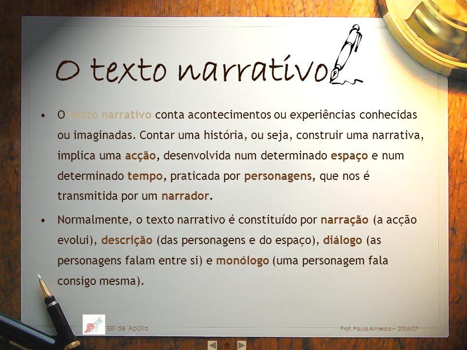 O texto narrativo O texto narrativo conta acontecimentos ou experiências conhecidas ou imaginadas. Contar uma história, ou seja, construir uma narrati
