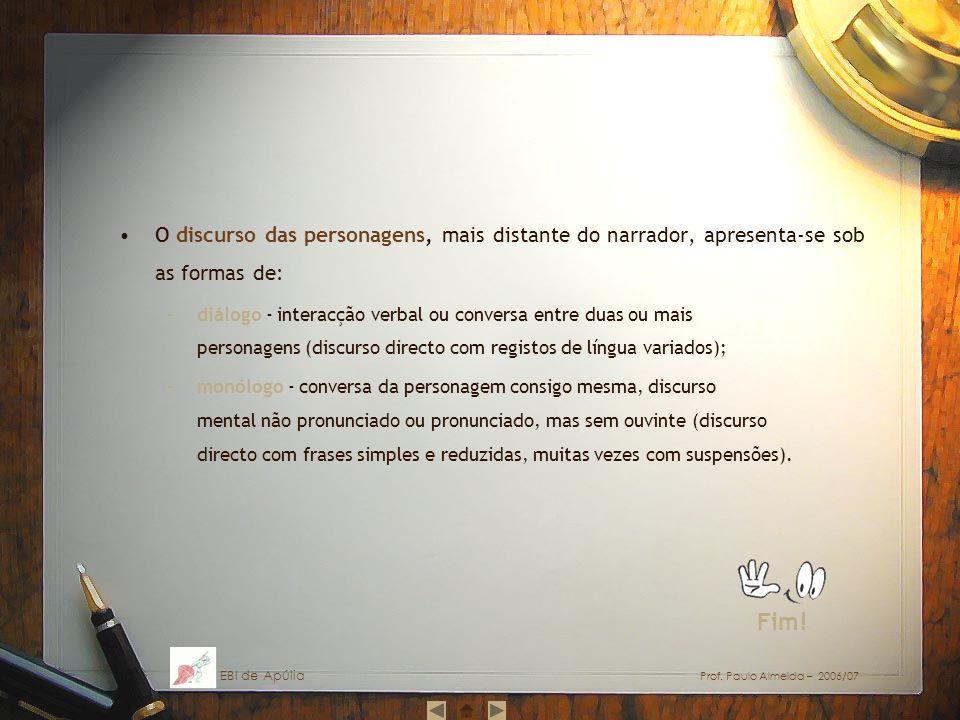 O discurso das personagens, mais distante do narrador, apresenta-se sob as formas de: –diálogo - interacção verbal ou conversa entre duas ou mais pers