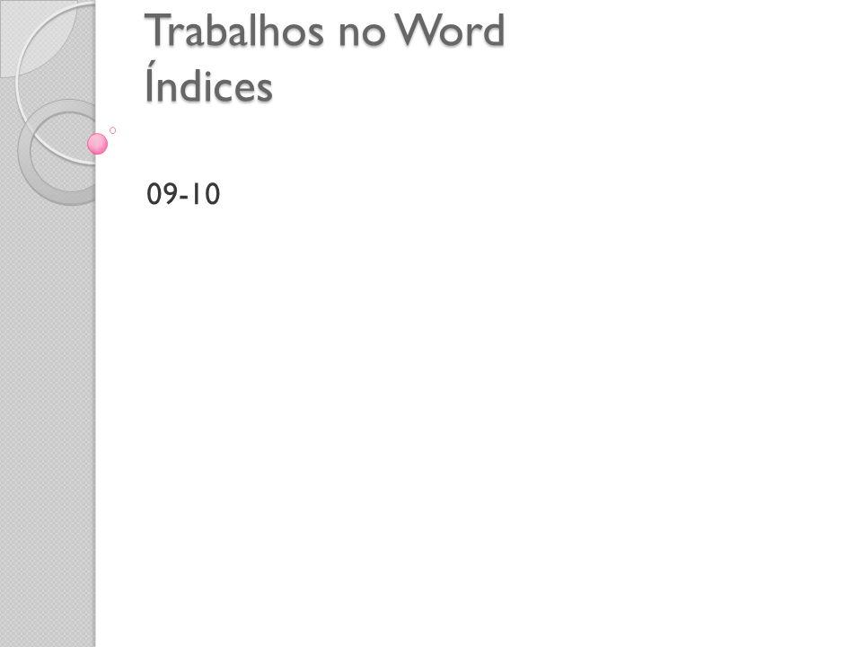 Trabalhos no Word Índices 09-10