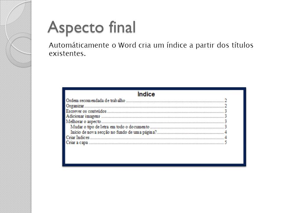 Aspecto final Automáticamente o Word cria um índice a partir dos títulos existentes.