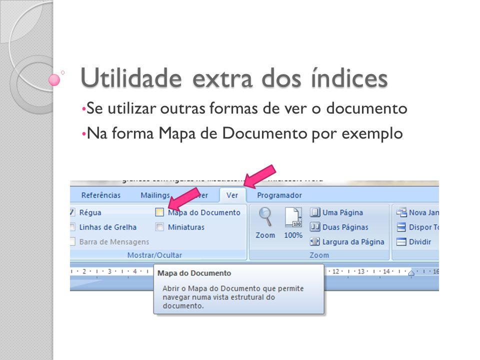 Utilidade extra dos índices Se utilizar outras formas de ver o documento Na forma Mapa de Documento por exemplo