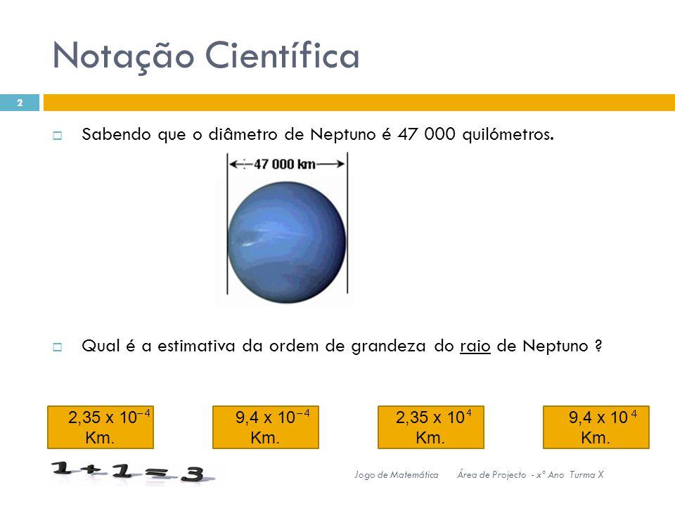 Notação Científica 2,35 x 10 Km.9,4 x 10 Km. 2,35 x 10 Km.