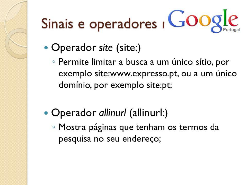 Sinais e operadores no Operador site (site:) Permite limitar a busca a um único sítio, por exemplo site:www.expresso.pt, ou a um único domínio, por ex