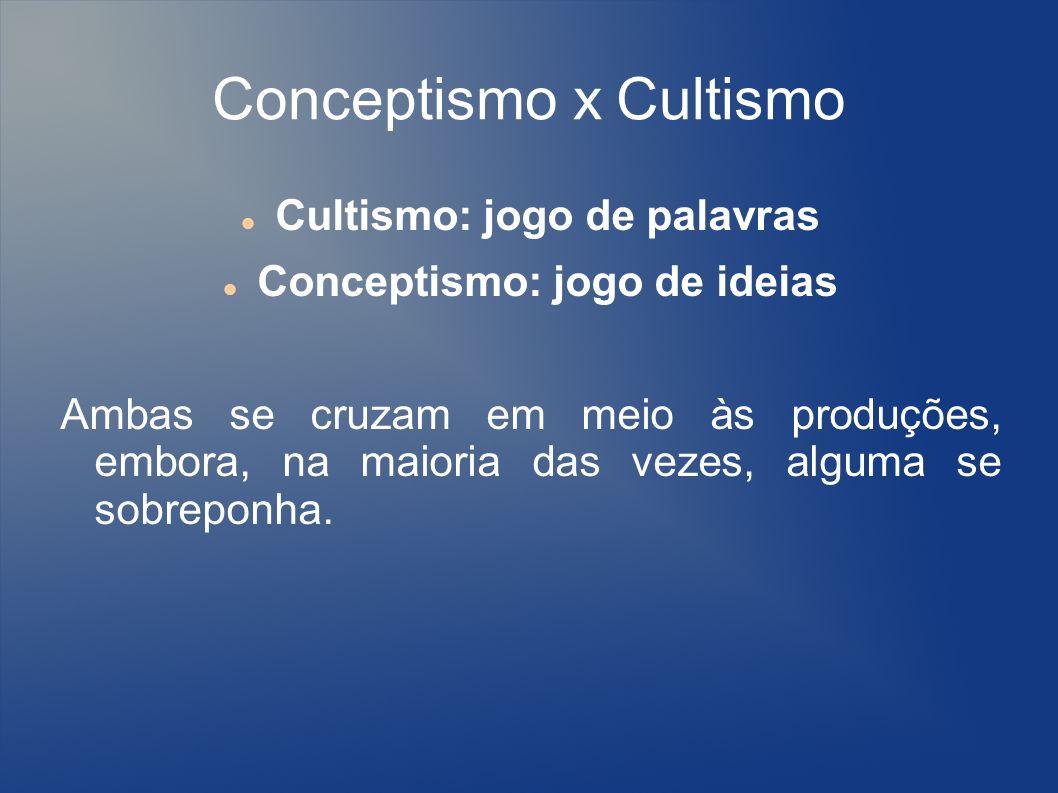Conceptismo x Cultismo Cultismo: jogo de palavras Conceptismo: jogo de ideias Ambas se cruzam em meio às produções, embora, na maioria das vezes, algu