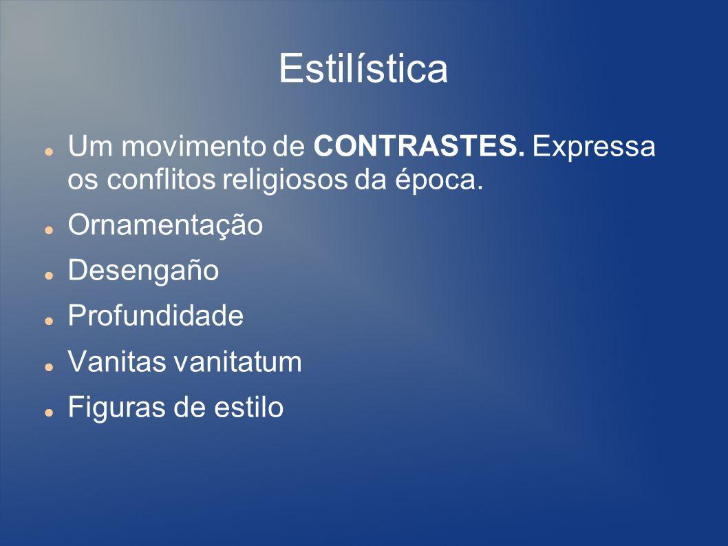 Estilística Um movimento de CONTRASTES. Expressa os conflitos religiosos da época. Ornamentação Desengaño Profundidade Vanitas vanitatum Figuras de es