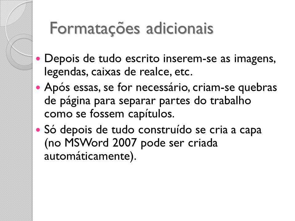 Formatações adicionais Depois de tudo escrito inserem-se as imagens, legendas, caixas de realce, etc. Após essas, se for necessário, criam-se quebras