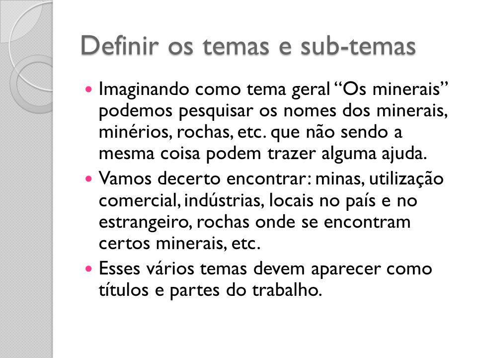 Definir os temas e sub-temas Imaginando como tema geral Os minerais podemos pesquisar os nomes dos minerais, minérios, rochas, etc. que não sendo a me