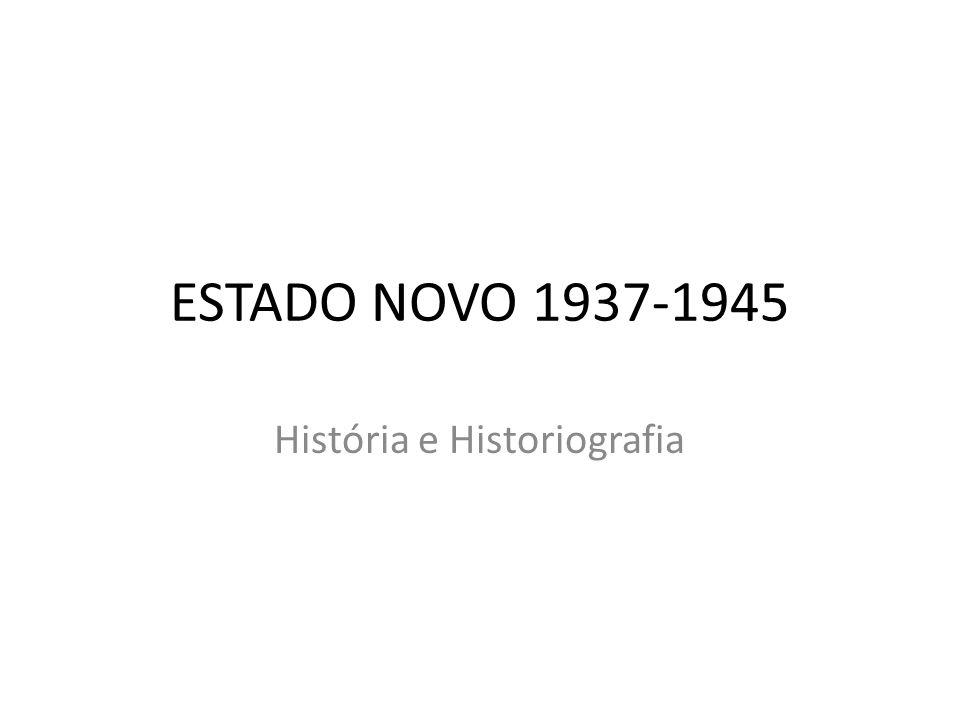 ESTADO NOVO 1937-1945 História e Historiografia